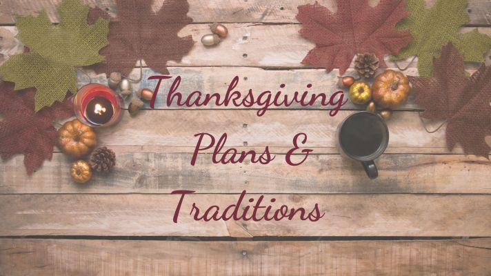 Thanksgiving Plans & Traditions